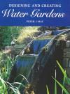Designing and Creating Water Gardens - Peter J. May