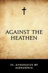 Against the Heathen - St. Athanasius of Alexandria