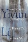 Dear Friend, from My Life I Write to You in Your Life - Yiyun Li