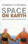 Space on Earth: Saving Our World by Seeking Others - Charles S. Cockell