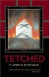 Tetched: A Novel in Fractals - Thaddeus Rutkowski