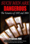 Such Men are Dangerous: The Fanatics of 1692 and 2004 - Frances Hill