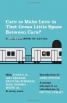 Care to Make Love in That Gross Little Space Between Cars?: A Believer Book of Advice - Eric Spitznagel, Judd Apatow, Patton Oswalt, The Believer Magazine