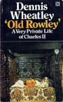 Old Rowley: A Private Life Of Charles II - Dennis Wheatley