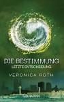 Die Bestimmung - Letzte Entscheidung: Band 3 - Roman - Veronica Roth, Petra Koob-Pawis