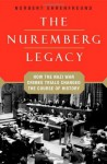 The Nuremberg Legacy: How the Nazi War Crimes Trials Changed the Course of History - Norbert Ehrenfreund