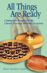 All Things Are Ready: Communion Prayers for the Church Year and Pastoral Occasions - Peter Andrew Smith