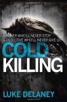 Cold Killing (DI Sean Corrigan, Book 1) (Di Sean Corrigan 1) by Delaney, Luke (2013) Paperback - Luke Delaney