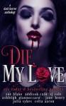 Die, My Love - Zoe Blake, Addison Cain, Stevie J. Cole, Ashleigh Giannoccaro, Jane Henry, Julia Sykes, Celia Aaron