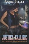 Justice Calling (The Twenty-Sided Sorceress) (Volume 1) - Annie Bellet