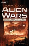 Alien Wars - Invasion der Sterne: Roman (German Edition) - Marko Kloos, Martin Gilbert