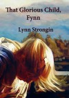 That Glorious Child, Fynn: Stories of Children, North, South & Irish Greater Than, Lesser Than - Lynn Strongin, Mark Heine