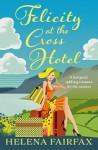 Felicity at the Cross Hotel: A feel good romance - Helena Fairfax