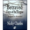 Betrayed: Days of the Rogue - Nicky Charles