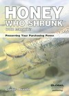 Honey, Who Shrunk Our Money?: Preserving Your Purchasing Power - Curtis Arnold
