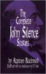 The Complete John Silence Stories - Algernon Blackwood, S.T. Joshi