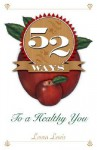 52 Ways To A Healthy You - Laura Lewis
