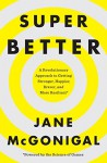 SuperBetter: A Revolutionary Approach to Getting Stronger, Happier, Braver and More Resilient--Powered by the Science of Games - Jane McGonigal