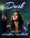 Dusk (Magic, #1) - Heather Kirchhoff