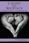 Called to Adoption: A Christian's Guide to Answering the Call - Mardie Caldwell, Heather Featherston, Terry Meeuwsen