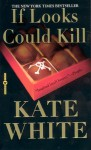 If Looks Could Kill - Kate White