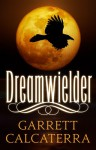 Dreamwielder - Garrett Calcaterra
