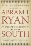 Furl That Banner: The Life of Abram J. Ryan, Poet-Priest of the South - David O'Connell