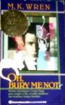 Oh, Bury Me Not - M.K. Wren