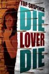 Die, Lover, Die! - Dave Zeltserman, Ed Gorman, Max Allan Collins, Bill Crider, Vicki Hendricks
