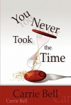 You Never Took the Time - Carrie Bell