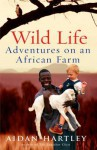 Wild Life: Adventures on an African Farm - Aidan Hartley