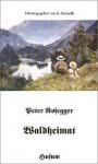 Waldheimat. - Peter Rosegger