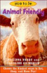 How to Be Animal Friendly: Choose the Kindest Ways to Eat, Shop, and Have Fun! - Philippa Perry, Caroline Grimshaw