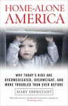 Home-Alone America: Why Today's Kids Are Overmedicated, Overweight, and More Troubled Than Ever Before - Mary Eberstadt