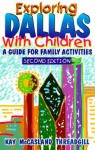 Exploring Dallas with Children; A Guide for Family Activities - Kay McCasland Threadgill, McCasland Kay Threadgill