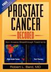 Prostate Cancer Decoded: Non-Invasive Breakthrough Treatments - Robert L. Bard