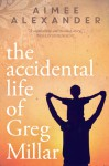 The Accidental Life of Greg Millar - Aimee Alexander