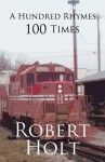 A Hundred Rhymes 100 Times - Robert Holt