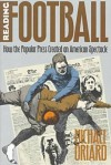 Reading Football: How the Popular Press Created an American Spectacle (Cultural Studies of the United States) - Michael Oriard
