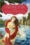 Princess of the Wild Swans - Diane Zahler, Yvonne Gilbert