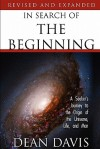 In Search of the Beginning: A Seeker's Journey to the Origin of the Universe, Life, and Man - Dean Davis