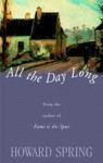 All the Day Long - Howard Spring