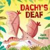 Dachy's Deaf. by Jack Hughes - Jack Hughes