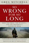 So Wrong for So Long: How the Press, the Pundits--and the President--Failed on Iraq - Greg Mitchell, Bruce Springsteen, Joseph L. Galloway