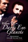 Where Thy Dark Eye Glances: Queering Edgar Allan Poe - Steve Berman, Christopher Barzak, Richard Bowes, Satyros Phil Bucato, Seth Cadin, Máiréad Casey, Alex Jeffers, Matthew Cheney, Ray Cluley, Peter Dubé, L.A. Fields, Kyle S. Johnson, Collin Kelley, Terra LeMay, Chip Livingston, Heather Lojo, Clare London, Ed Madden, Ronna Ma