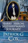 Harry Heron: Midshipman's Journey - Patrick G. Cox, Janet Angelo