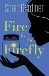 Fire in the Firefly - Scott Gardiner