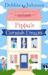 Pippa's Cornish Dream: The only summer read you need! - Debbie Johnson