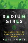 The Radium Girls: The Dark Story of America's Shining Women - Kate Moore