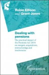 Dealing with Pensions: The Practical Impact of the Pensions ACT 2004 on Mergers, Acquisitions, Restructurings and Insolvencies - Robin Ellison, Grant Jones